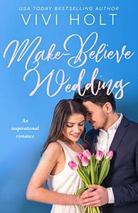 Make-Believe Wedding: An inspirational romance