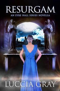 Resurgam: An Eyre Hall Series Novella