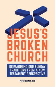 Jesus's Broken Church: Reimagining Our Sunday Traditions from a New Testament Perspective