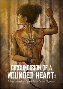 Circumcision Of A Wounded Heart: An Unjust Journey Due to Systemic Racism, Classism,  & Oppression