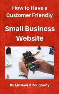 How to Have a Customer Friendly Small Business Website