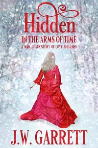 Hidden In the Arms of Time A Mrs. Claus Story of Love and Loss