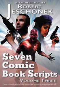 Seven Comic Book Scripts Volume 3