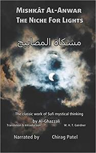 Mishkât Al-Anwar (The Niche For Lights) (Illustrated): The classic work of Sufi mystical thinking