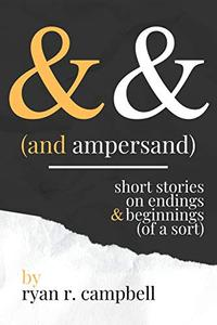 And Ampersand: Short Stories on Endings and Beginnings