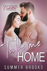 Take Me Home: A Billionaire Protector Romance