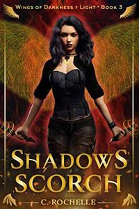 Shadows Scorch: Wings of Darkness + Light Book 3