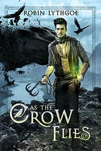As the Crow Flies: An Epic Fantasy Adventure