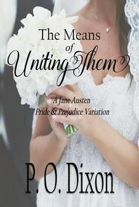 The Means of Uniting Them: A Jane Austen Pride and Prejudice Variation