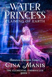 The Water Princess Claiming of Earth (The Elemental Chronicles Book 1): RH Paranormal Fantasy Romance