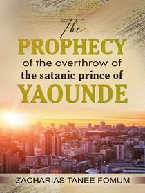 The Prophecy of the Overthrow of The Satanic Prince of Yaounde