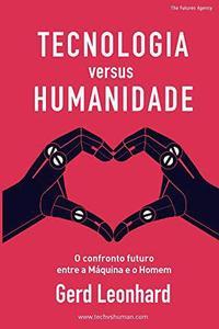 Tecnologia versus Humanidade: O confronto futuro entre a Máquina e o Homem (Portuguese Edition)