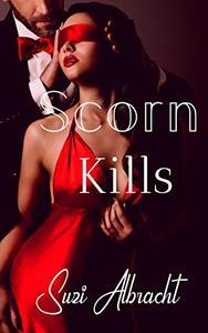 Scorn Kills: A Twisted Novel of Dark Obsession
