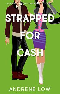 Strapped For Cash: An edgy, laugh out loud romantic comedy