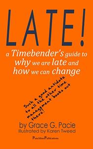 Late!: A Timebender's Guide to Why We Are Late and How We Can Change