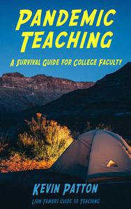 Pandemic Teaching: A Survival Guide for College Faculty