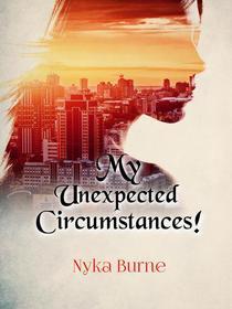 My Unexpected Circumstances!