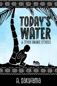 Today's Water and Other Ananse Stories