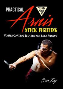 Practical Arnis Stick Fighting: Vortex Control Stick Fighting for Self-Defense