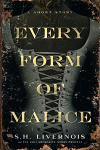 Every Form of Malice: A Short Story