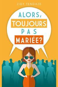 Alors, Toujours Pas Mariée ?