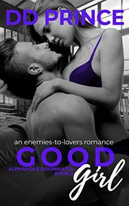 Good Girl : An Enemies-to-Lovers, Roommate Romance