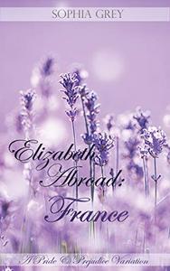 Elizabeth Abroad: France: A Pride and Prejudice Variation