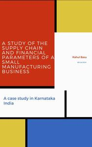 A Study of the Supply Chain and Financial Parameters of a Small Manufacturing Business