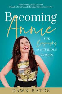 Becoming Annie: The Biography of a Curious Woman