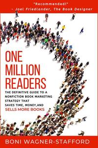 One Million Readers: The Definitive Guide to a Nonfiction Book Marketing Strategy That Saves Time, Money, and Sells More Books