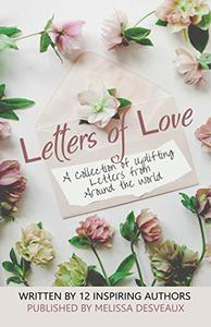 Letters of Love: A Collection of Uplifting Letters from Around the World