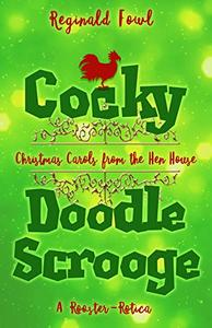Cocky Doodle Scrooge: Christmas Carols from the Hen House