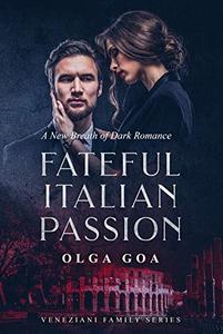 FATEFUL ITALIAN PASSION: Dark Billionaire Contemporary Romance