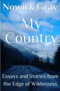 My Country: Essays and Stories From the Edge of Wilderness