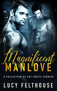 Magnificent Manlove: A Collection of Gay Erotic Stories