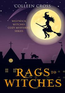 Rags to Witches : A Westwick Witches Cozy Mystery