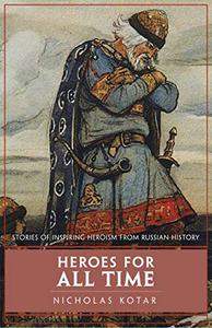 Heroes for All Time: Stories of Inspiring Heroism from Russian History