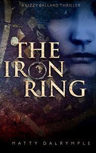 The Iron Ring: A Lizzy Ballard Thriller