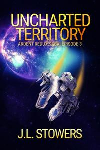 Uncharted Territory: Ardent Redux Saga: Episode 3 (A Space Opera Adventure)
