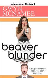 Beaver Blunder: (A Scandalous Slip Story #3)