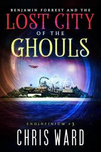 Benjamin Forrest and the Lost City of the Ghouls