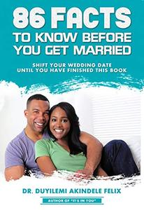86 FACTS TO KNOW BEFORE YOU GET MARRIED: Shift Your Wedding Date Until You Have Finished This Book