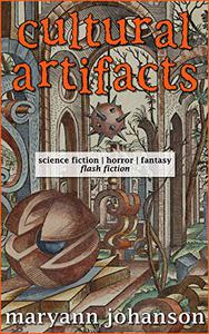 Cultural Artifacts: science fiction, horror, and fantasy flash fiction