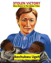 Stolen Victory...Mary Slessor vs The Calabar Tribes