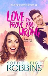 Love To Prove You Wrong: A Small-Town Romantic Comedy