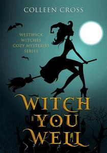 Witch You Well : A Westwick Witches Cozy Mystery