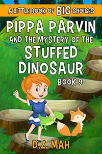 Pippa Parvin and the Mystery of the Stuffed Dinosaur: A Little Book of BIG Choices