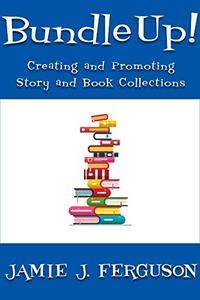 Bundle Up!: Creating and Promoting Story and Book Collections
