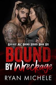 Bound by Wreckage (Ravage MC Bound Series Book Six)