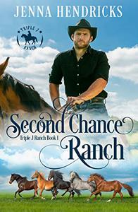 Second Chance Ranch: Clean & Wholesome Cowboy Romance